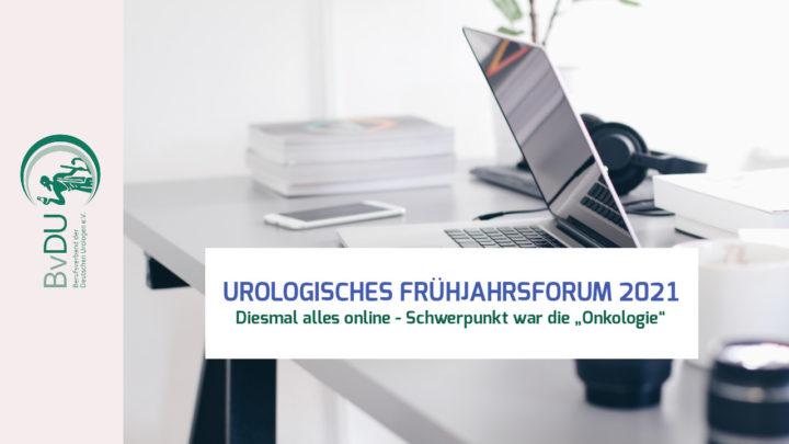 Erfolgreiche Online-Premiere: 6. Urologisches Frühjahrsforum 2021